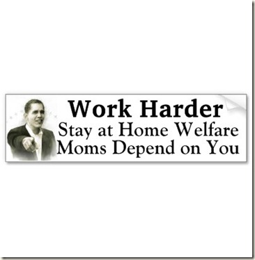 work_harder_stay_at_home_welfare_moms_depend_on_u